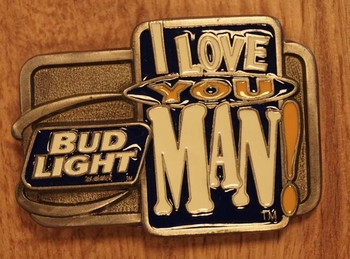 "Buckle  "" I love you man Budlight """