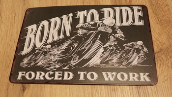 """Billboard """" Born to ride, forced to work """""""