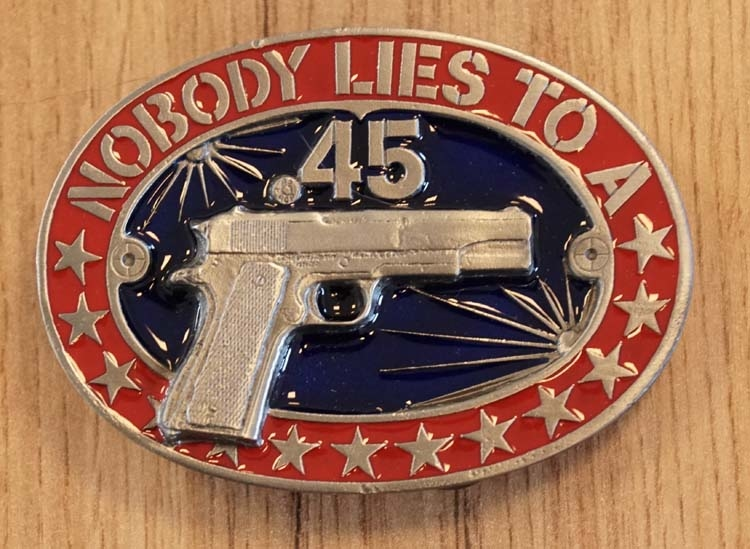 "Buckle "" No body lies to a 45 automatic """